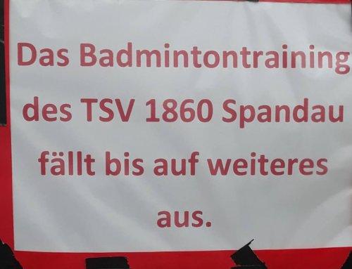 — Präventation Corona Virus — TSV Spandau 1860 stellt mit sofortiger Wirkung den gesamten Trainings-und Spielbetrieb ein —Update 07.05.20 — Der Trainings-und Spielbetrieb der Badminton-Abteilung (Sporthallennutzung) ist weiterhin nicht möglich!—